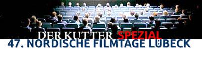 DER KUTTER berichtet von den 47. Nordischen Filmtagen 2005 in Lübeck