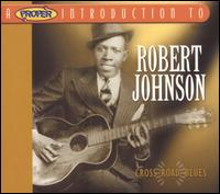 A Proper Introduction to Robert Johnson: Cross Road Blues - Robert Johnson