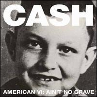 Johnny Cash - American VI; Ain't No Grave