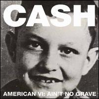 Johnny Cash - American VI; Ain't No Grave