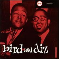 Bird and Diz – Charlie Parker, Dizzy Gillespie