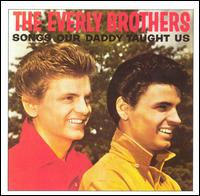 Songs our daddy taught us - The Everly Brothers