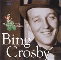 Top O' the Morning: His Irish Collection - Bing Crosby