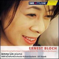 Jenny Lin - Bloch: Concerto Symphonique; Concerto Grosso; Scherzo fantasque