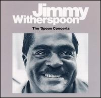 Jimmy Witherspoon - The 'Spoon Concerts