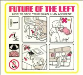 Future of the Left - How to Stop Your Brain in an Accident