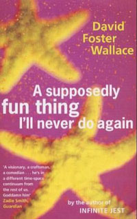 David Foster Wallace: »A supposedly fun thing I'll never do again«, englische Taschenbuch-Ausgabe von Abacus.