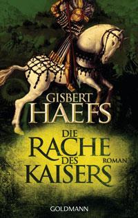 Gibsert Haefs: »Die Rache des Kaisers«, Goldmann Taschenbuch, 2011. Klick auf das Bild führt zu einer Leseprobe der ersten 40 Seiten.