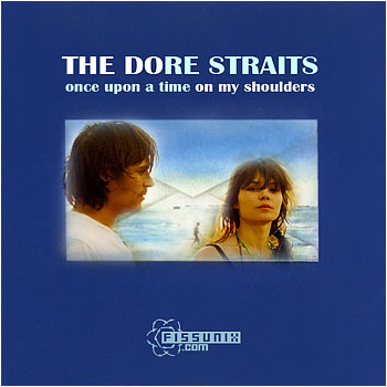 """The Dore Straits """" Once upon a time on my shoulders """""""