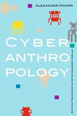 """Cover des Buches """"Cyberanthropology"""" von Alexander Knorr"""