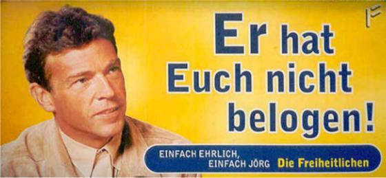 Jörg Haider, Landeshauptmann, einfaches Parteimitglied, er hat Euch nicht belogen.