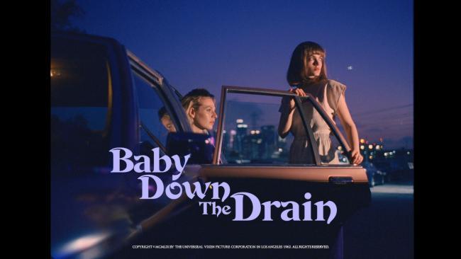 Baby Down The Drain: Chloe Hayward, Elektra Jansson Kilbey, Dimitri Basil,Laura Gorun,Cooper Roussel